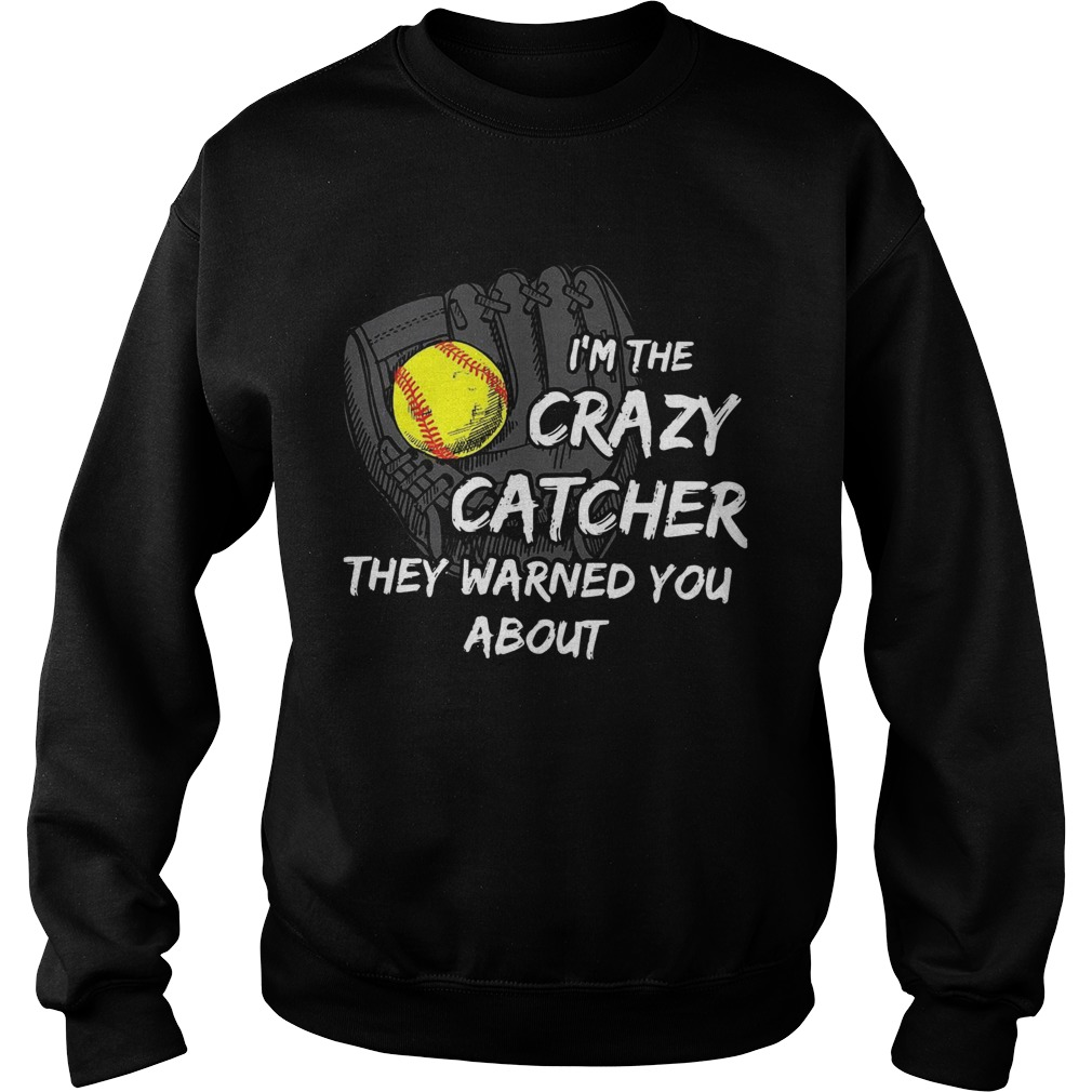 Im The Crazy Catcher They Warned You About  Sweatshirt