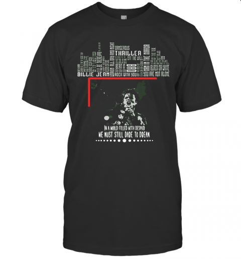 In A World Filled Despaind We Must Still Dare To Dream Michael Jackson T-Shirt Classic Men's T-shirt
