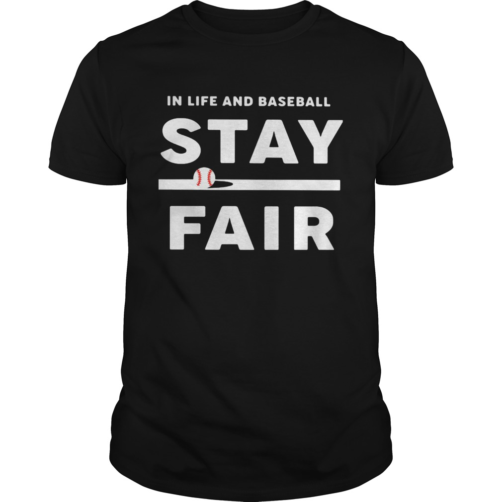 In Life And Baseball Stay Fair  Unisex