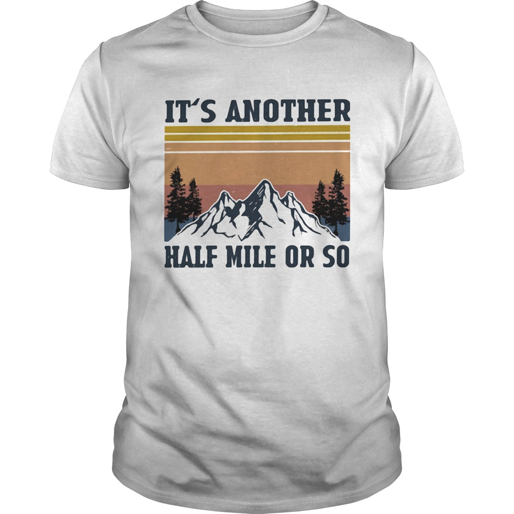Its Another Half Mile Or So Hiking Climbing Vintage Retro Unisex