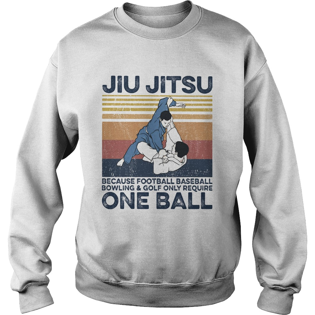 Jiu Jitsu Because Football Baseball Bowling And Golf Only Require One Ball Vintage Retro  Sweatshirt