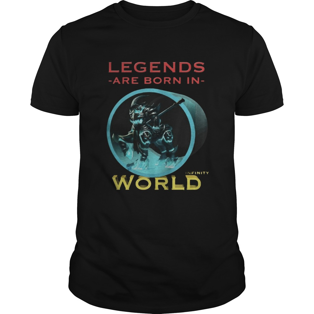 Legends are born in infinity world  Unisex