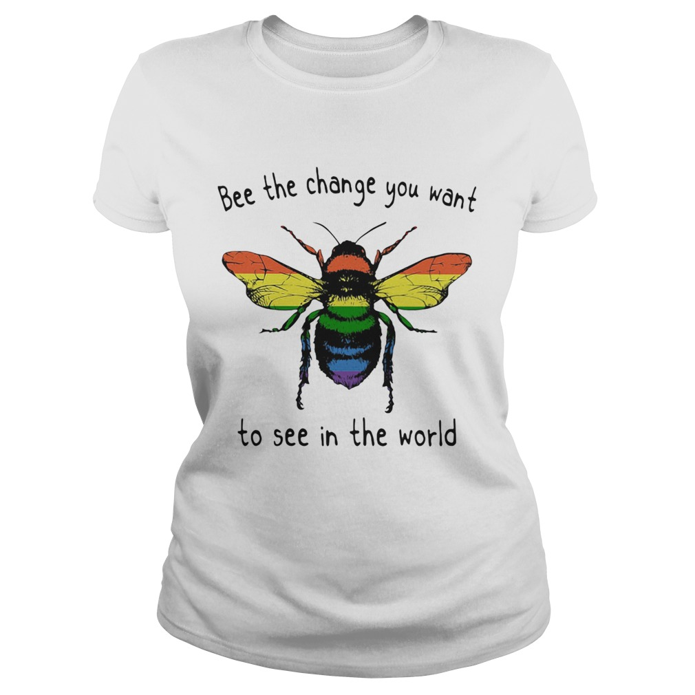 LGBT bee the change you want to see in the world  Classic Ladies