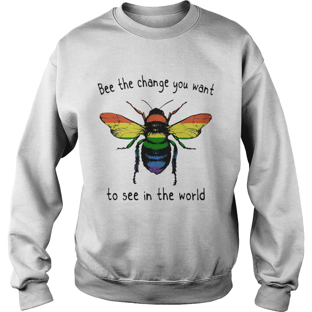 LGBT bee the change you want to see in the world  Sweatshirt