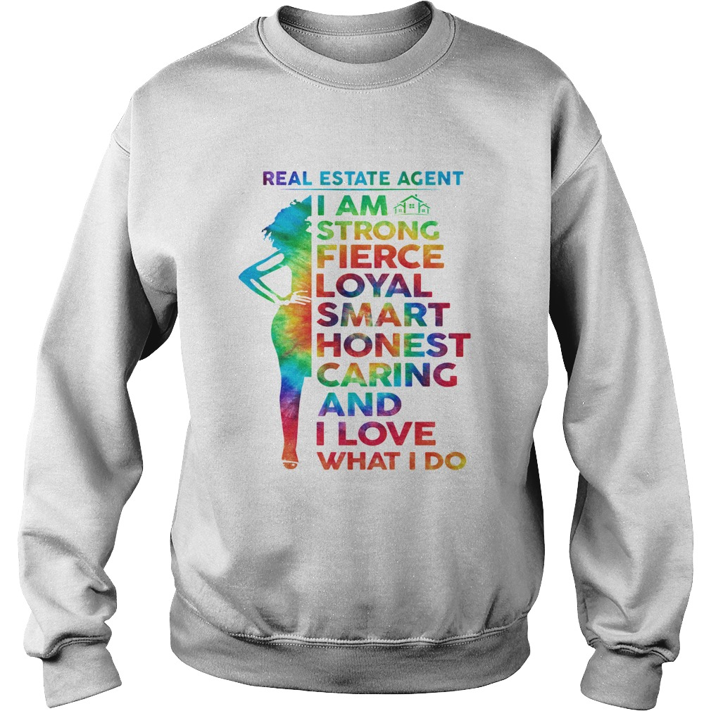 LGBT real estate agent I am strong fierce loyal smart honest caring and I love what I do  Sweatshirt