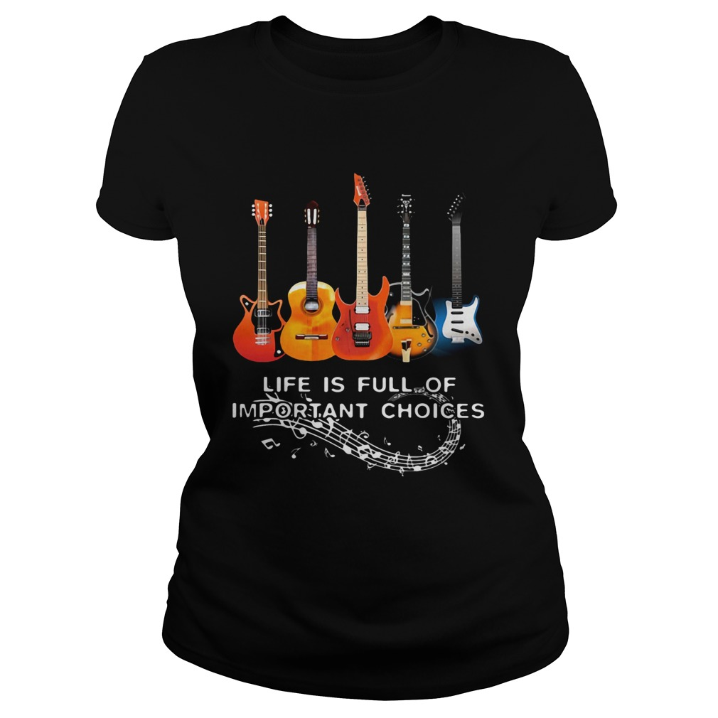 Life Is Full Of Important Choices Guitar Staves  Classic Ladies