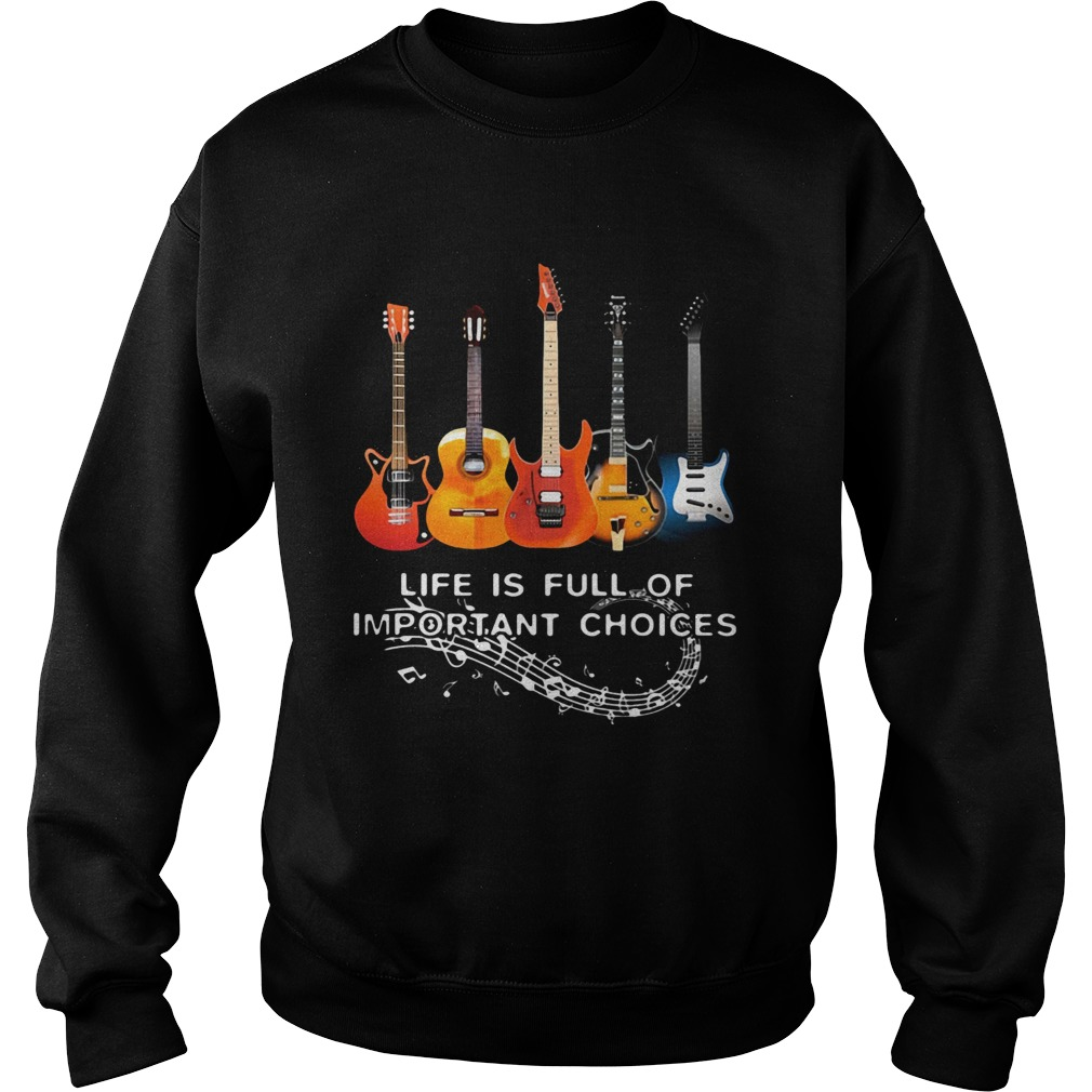 Life Is Full Of Important Choices Guitar Staves  Sweatshirt