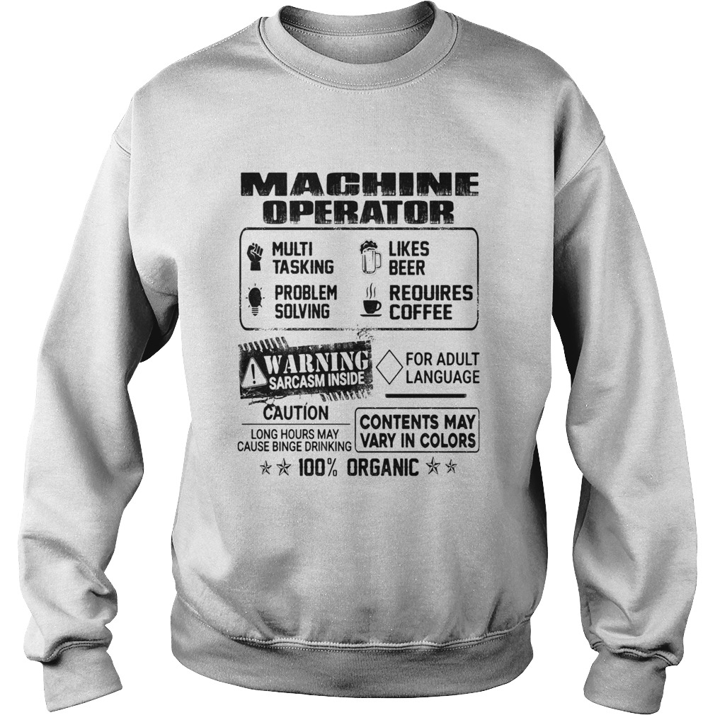 Machine operator warning sarcasm inside caution contents may vary in color 100 percent organic shir Sweatshirt