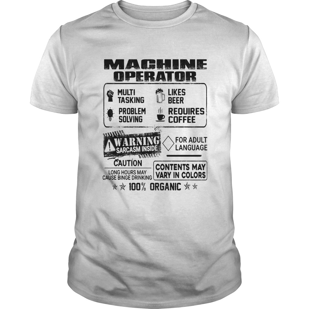 Machine operator warning sarcasm inside caution contents may vary in color 100 percent organic shir Unisex