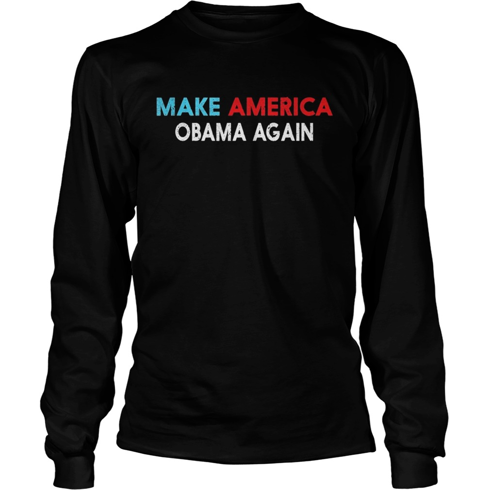Make america obama again  Long Sleeve