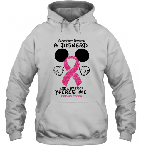Mickey Mouse Somewhere Between A Disnerd And A Warrior There'S Me Breast Cancer Awareness T-Shirt Unisex Hoodie