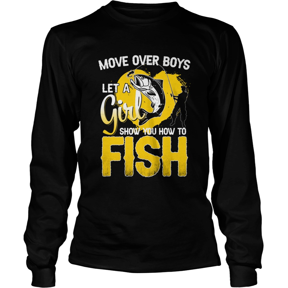 Move Over Boys Let A Girl Show You How To Fish  Long Sleeve