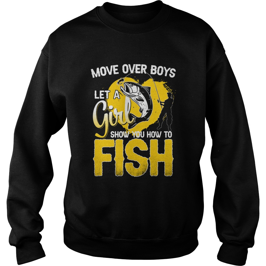 Move Over Boys Let A Girl Show You How To Fish  Sweatshirt