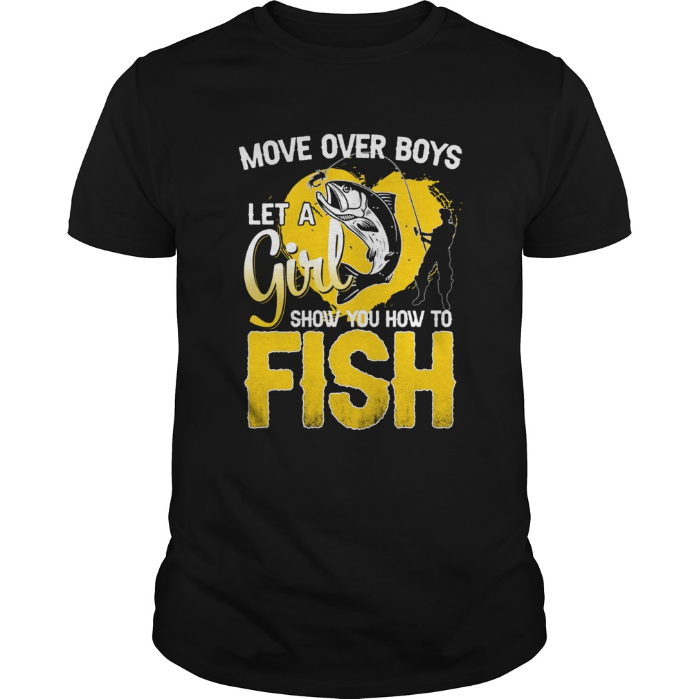 Move Over Boys Let A Girl Show You How To Fish  Unisex