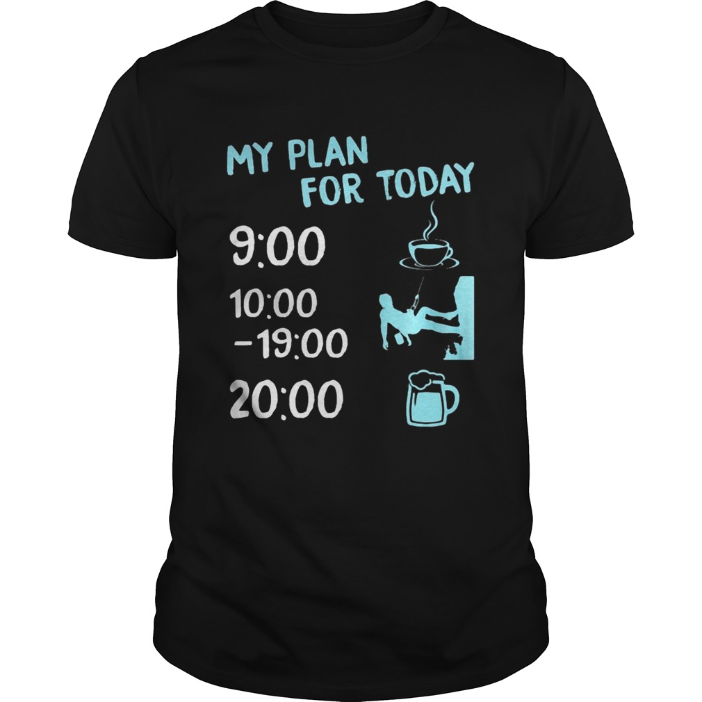 My plan for today coffee climbing and beer  Unisex