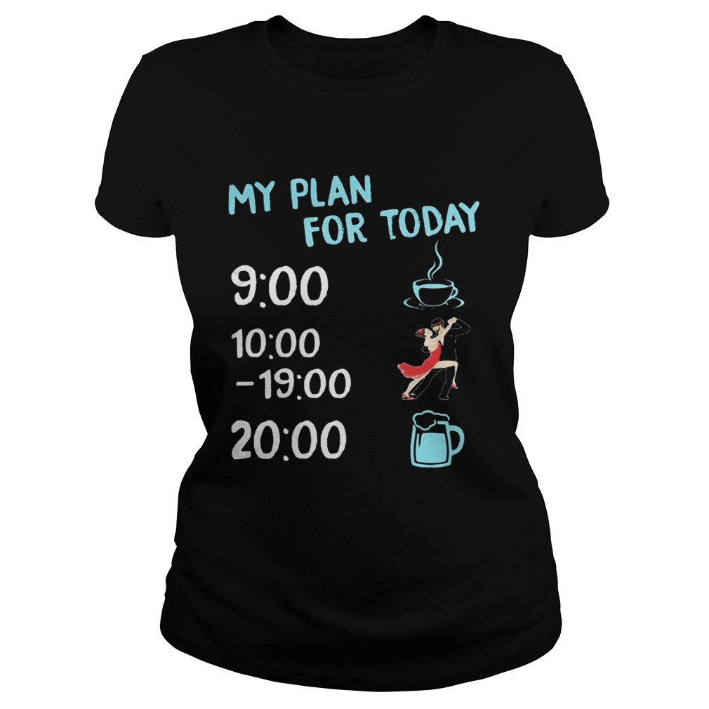 My plan for today coffee dance and beer  Classic Ladies