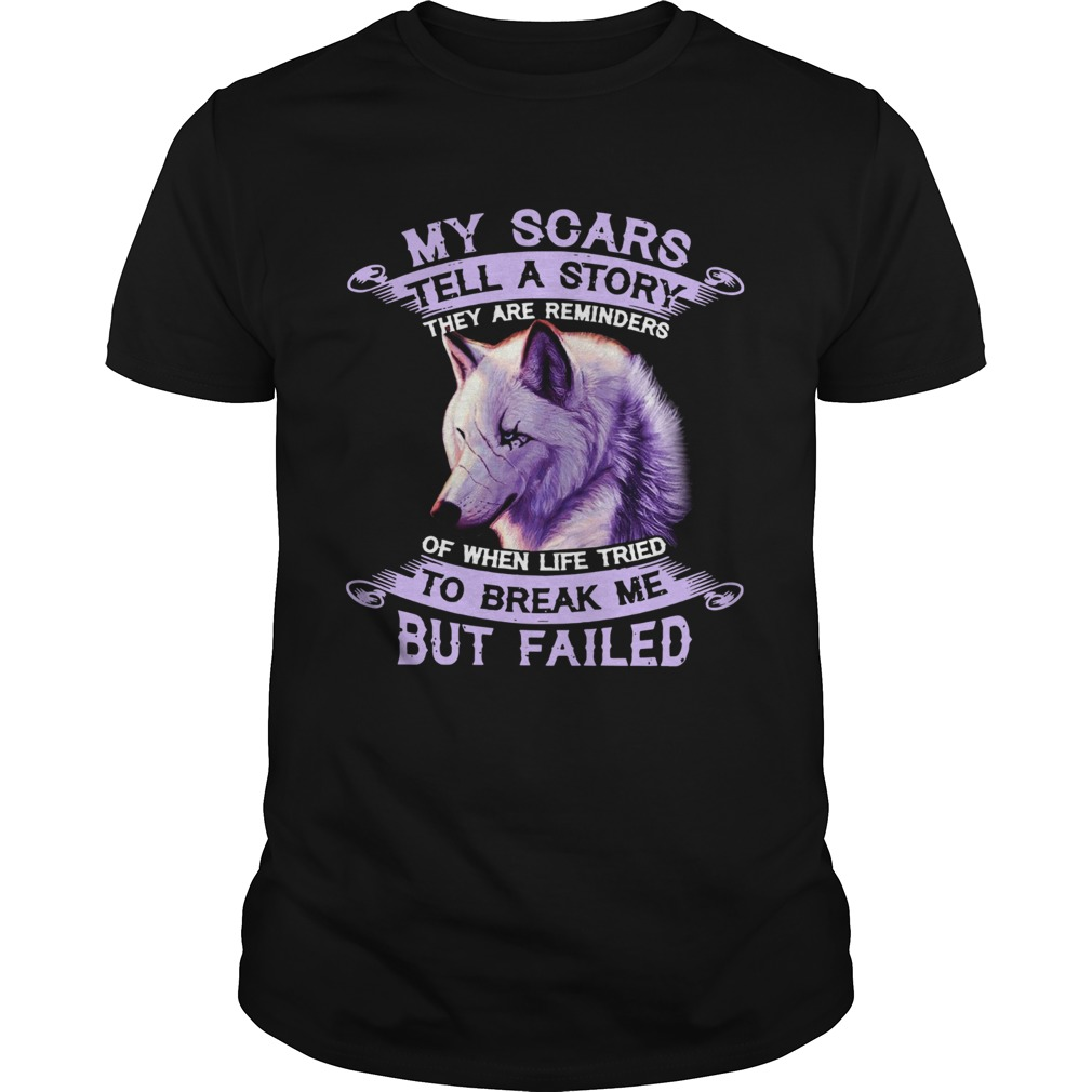 My Scars Tell A Story To Break Me But Failed  Unisex