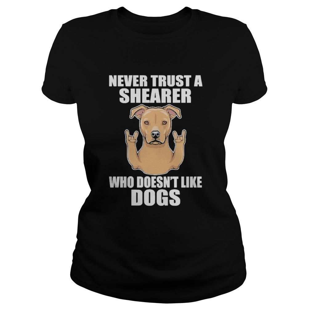 Never Trust A Shearer Who Doesnt Like Dogs Classic Ladies