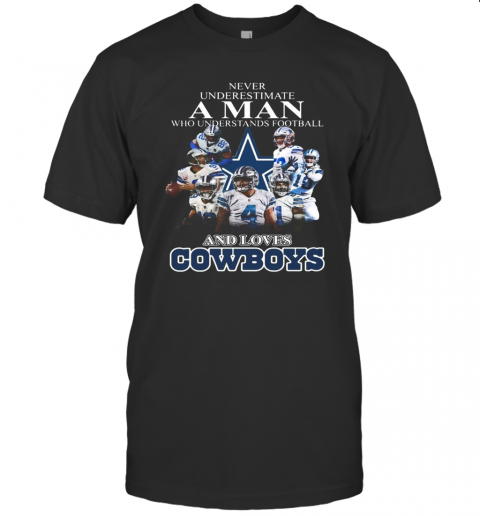 Never Underestimate A Man Who Understands Football And Loves Dallas Cowboys T-Shirt Classic Men's T-shirt