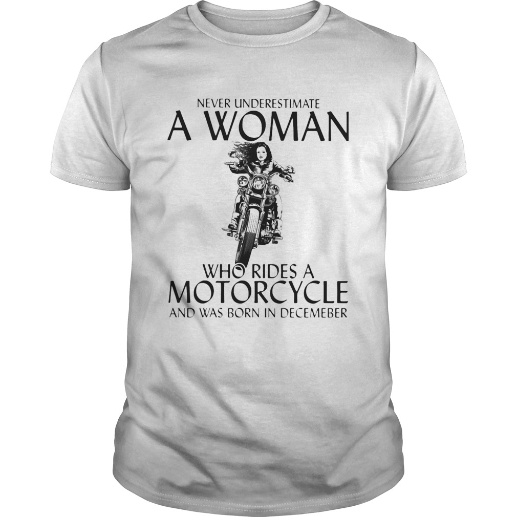 Never underestimate a woman who rides a motorcycle  and was born in December  Unisex