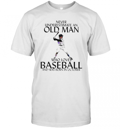 Never Underestimate An Old Man Who Loves Baseball And Was Born In October T-Shirt Classic Men's T-shirt