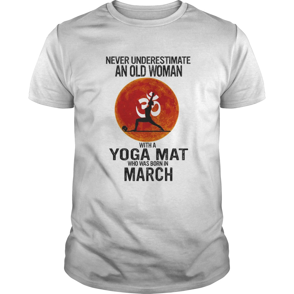 Never underestimate an old woman with a Yoga mat who was born in March sunset  Unisex
