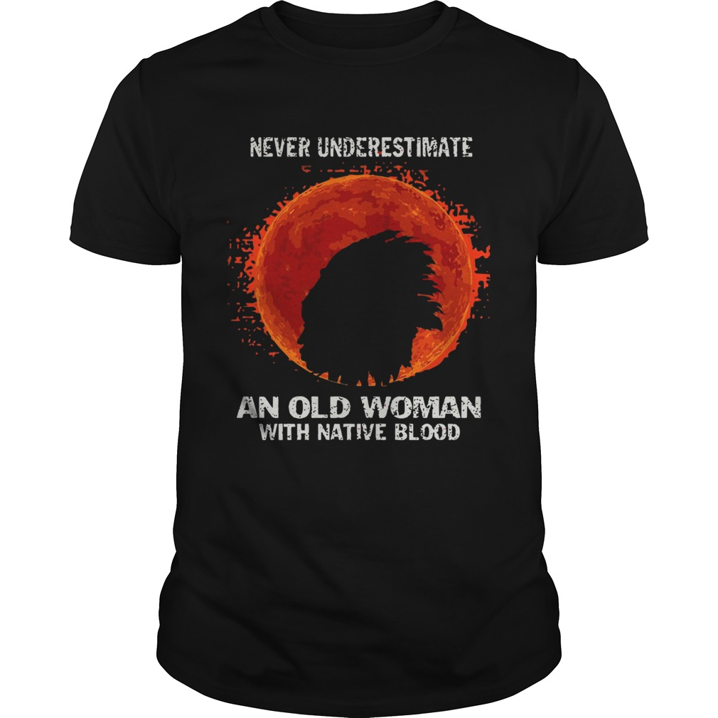 Never Underestimate An Old Woman With Native Blood Moon  Unisex