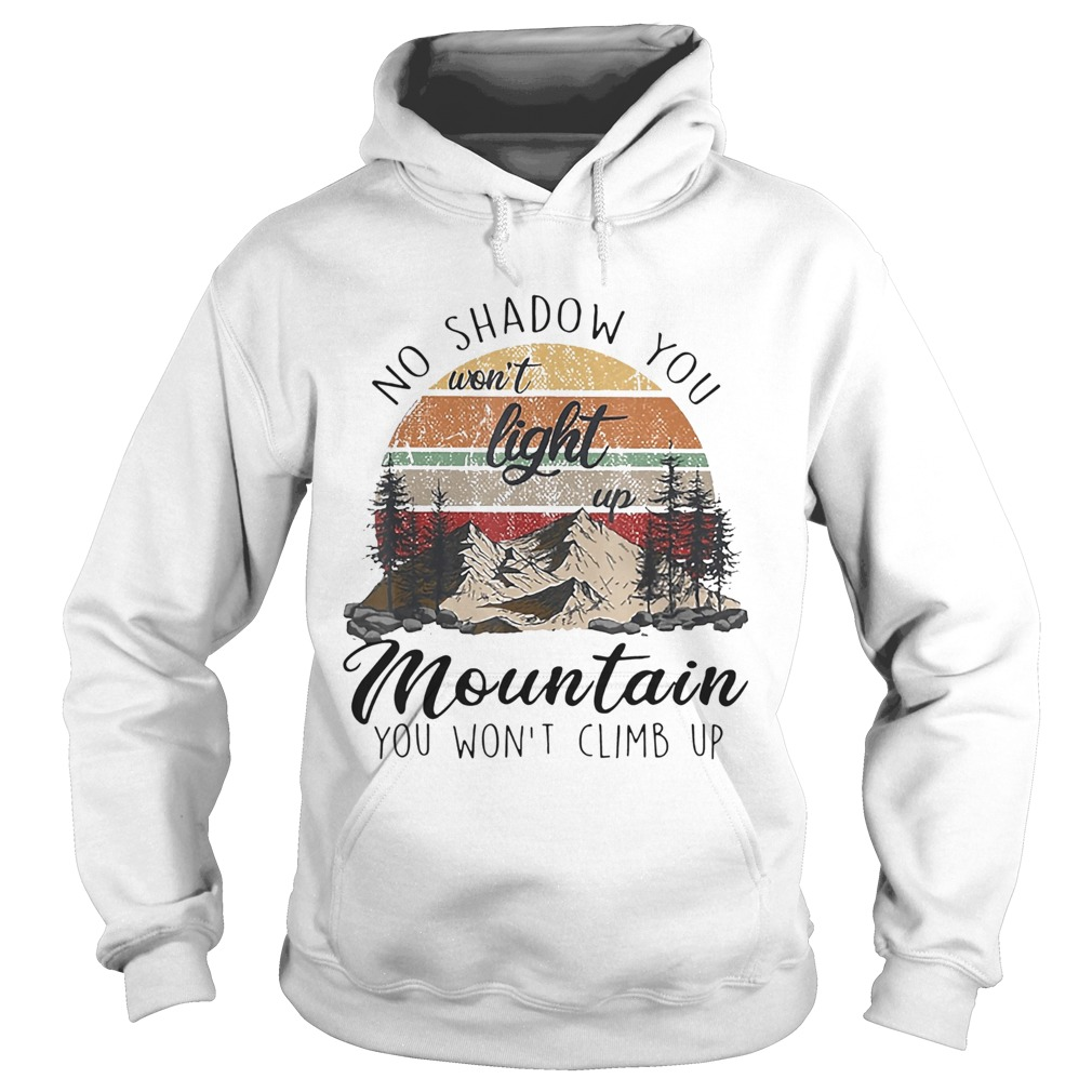 No Shadow You Wont Light Up Mountain You Wont Climb Up Vintage  Hoodie