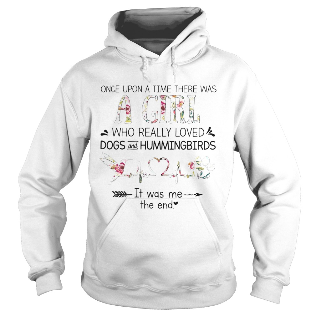 Once Upon A Time Ther Was A Girl Who Really Loved Dogs And Hummingbirds  Hoodie