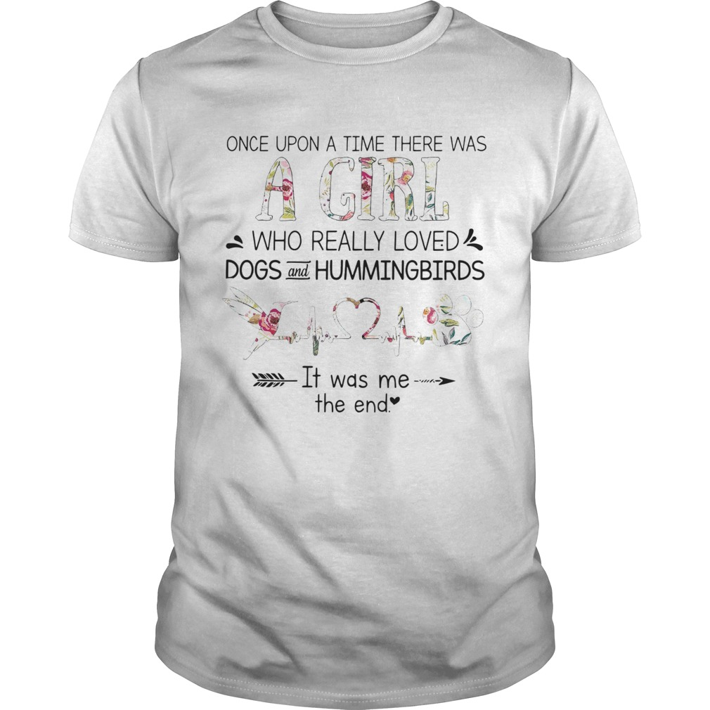 Once Upon A Time Ther Was A Girl Who Really Loved Dogs And Hummingbirds  Unisex