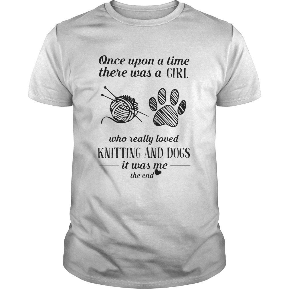 Once upon a time there was a girl who really loves knitting and dogs it was me the end heart Unisex