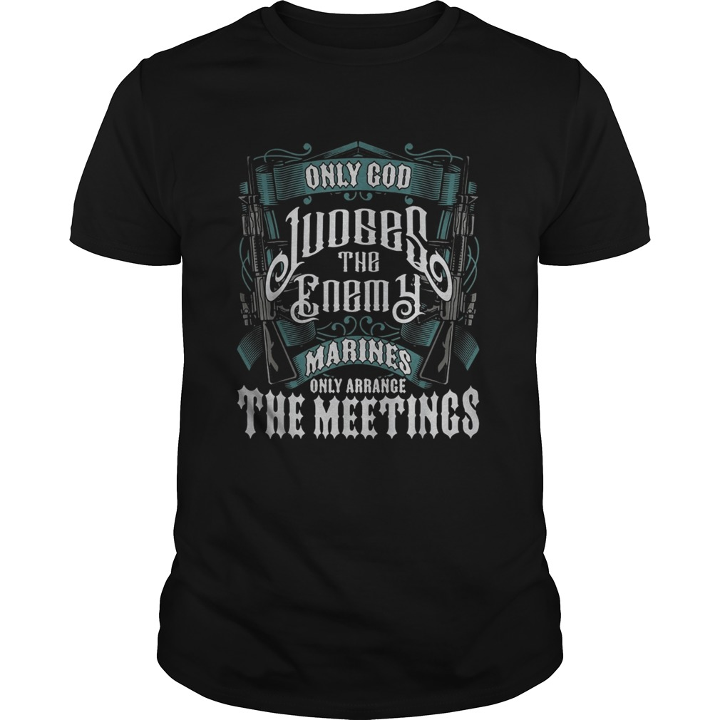 Only god judges the enemy marines only arrange the meetings  Unisex