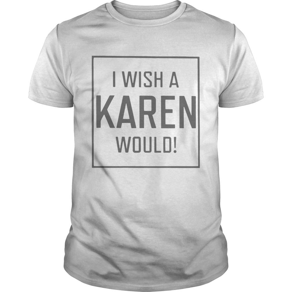 Pretty I Wish A Karen Would  Unisex