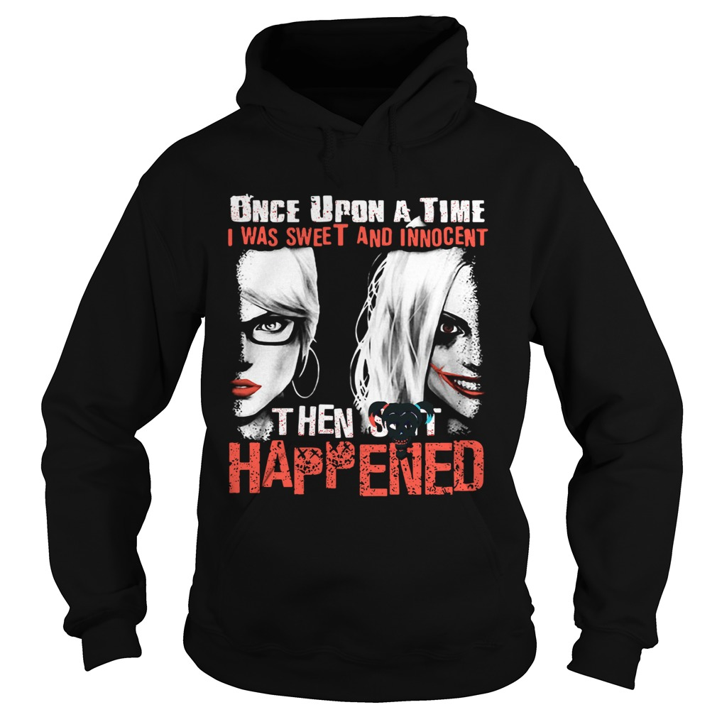 Quinn once upon a time I was sweet and innocent then shit happened  Hoodie