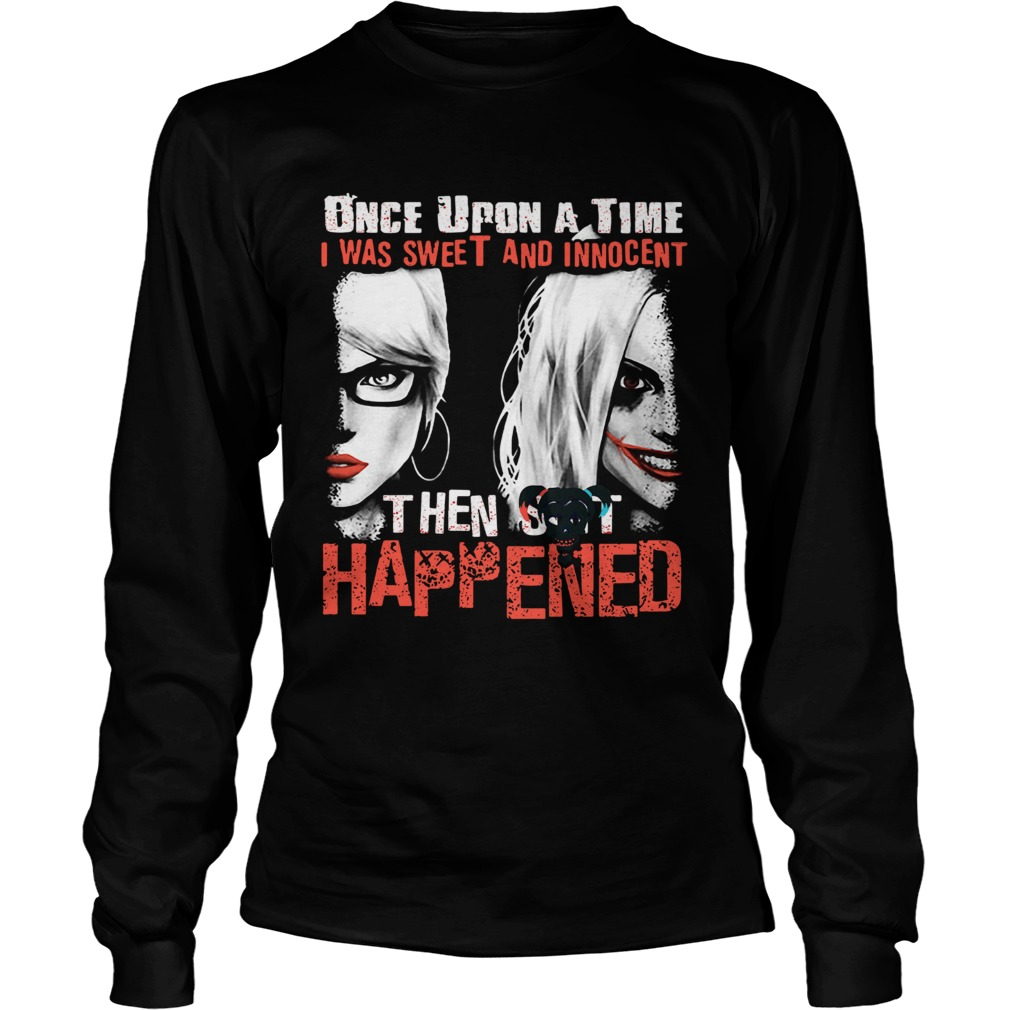 Quinn once upon a time I was sweet and innocent then shit happened  Long Sleeve