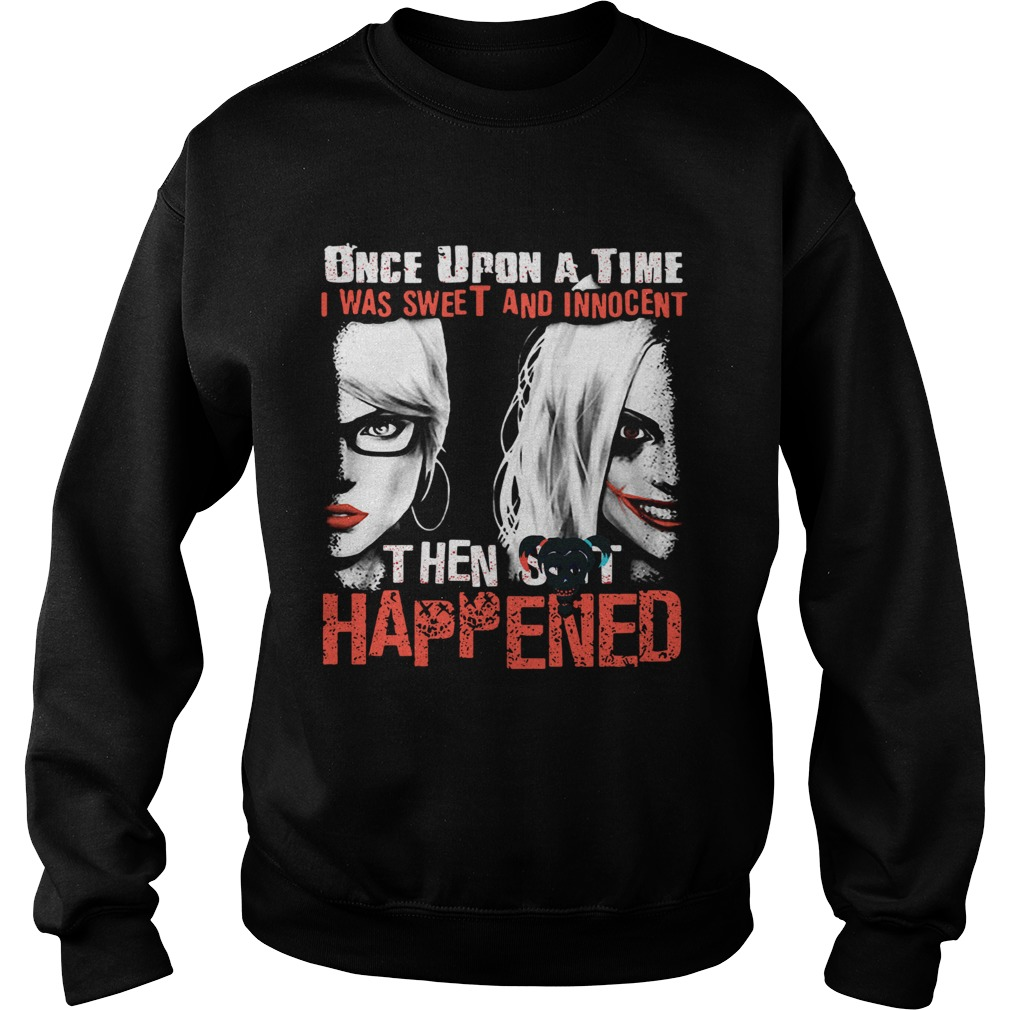 Quinn once upon a time I was sweet and innocent then shit happened  Sweatshirt