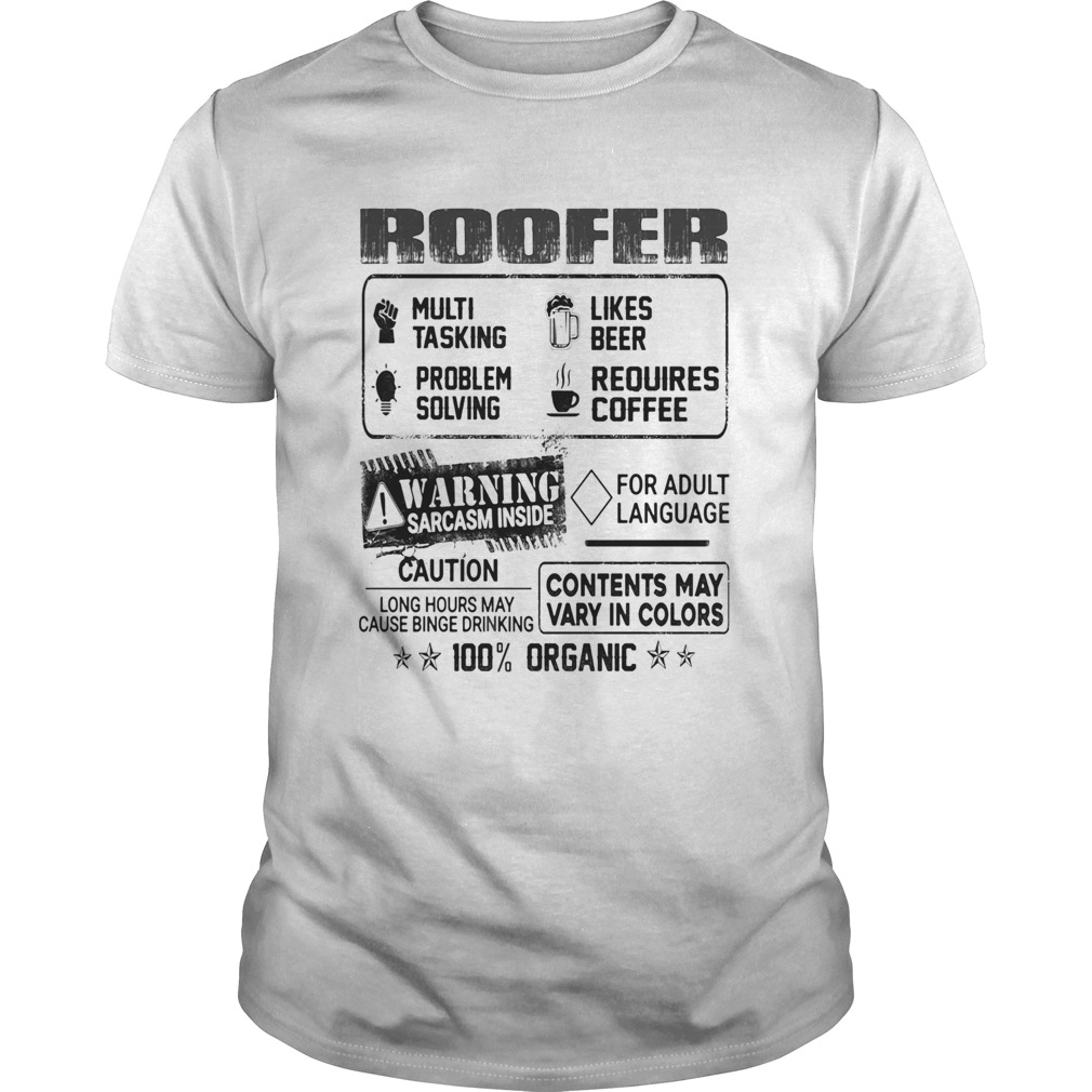 Roofer warning sarcasm inside caution contents may vary in color 100 percent organic  Unisex