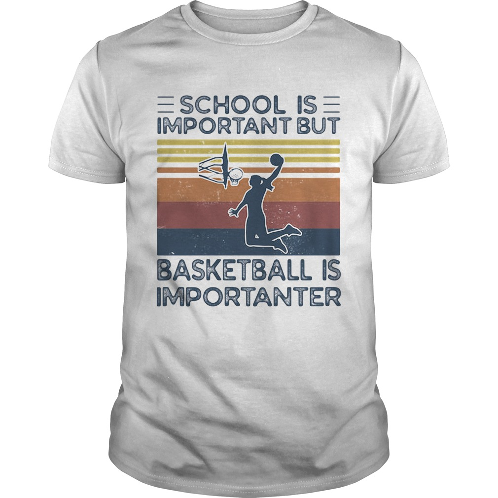 School is important but basketball is importanter vintage retro Unisex