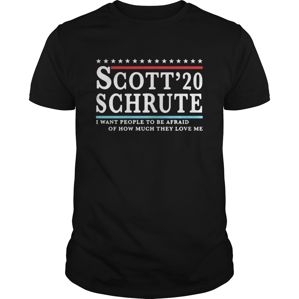 Scott 20 Schrute I want people to be afraid of how much they love me  Unisex