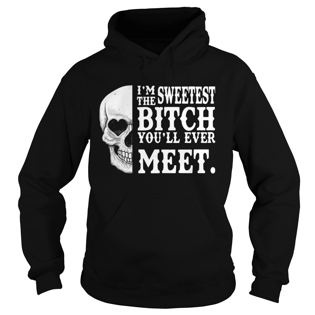 Skull Im The Sweetest Bitch Youll Ever Meet  Hoodie