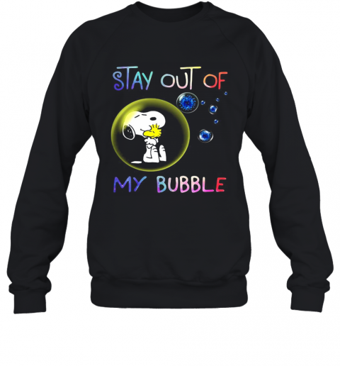 Snoopy And Woodstock Stay Out Of My Bubble Covid 19 T-Shirt Unisex Sweatshirt