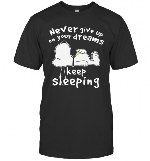 Snoopy Never Give Up On Your Dreams Keep Sleeping T-Shirt Classic Men's T-shirt
