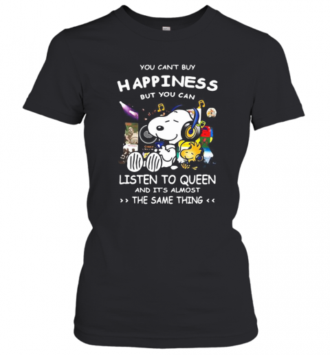 Snoopy You Can'T Buy Happiness But You Can Listen To Queen And It'S Almost The Same Thing T-Shirt Classic Women's T-shirt