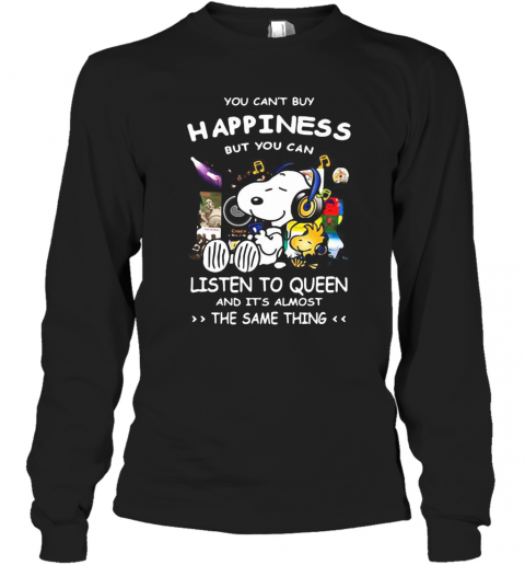 Snoopy You Can'T Buy Happiness But You Can Listen To Queen And It'S Almost The Same Thing T-Shirt Long Sleeved T-shirt