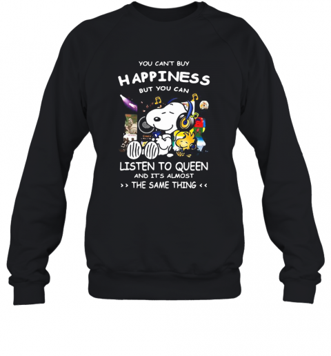 Snoopy You Can'T Buy Happiness But You Can Listen To Queen And It'S Almost The Same Thing T-Shirt Unisex Sweatshirt