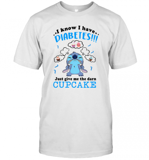 Stitch I Know I Have Diabetes Just Give Me The Darn Cupcake T-Shirt Classic Men's T-shirt