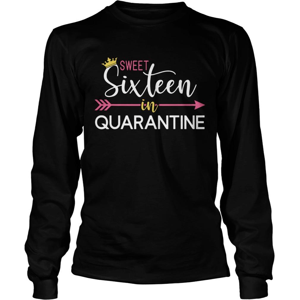 Sweet 16 in quarantine sixteen 16th birthday  Long Sleeve