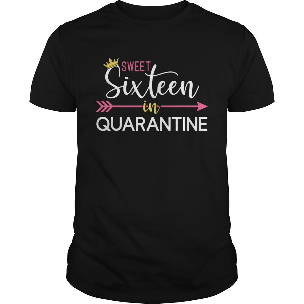 Sweet 16 in quarantine sixteen 16th birthday  Unisex