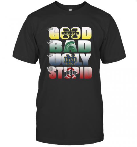 The Good Michigan Wolverines The Ugly Notre Dame Fighting Irish The Stupid Ohio State Buckeyes T-Shirt Classic Men's T-shirt