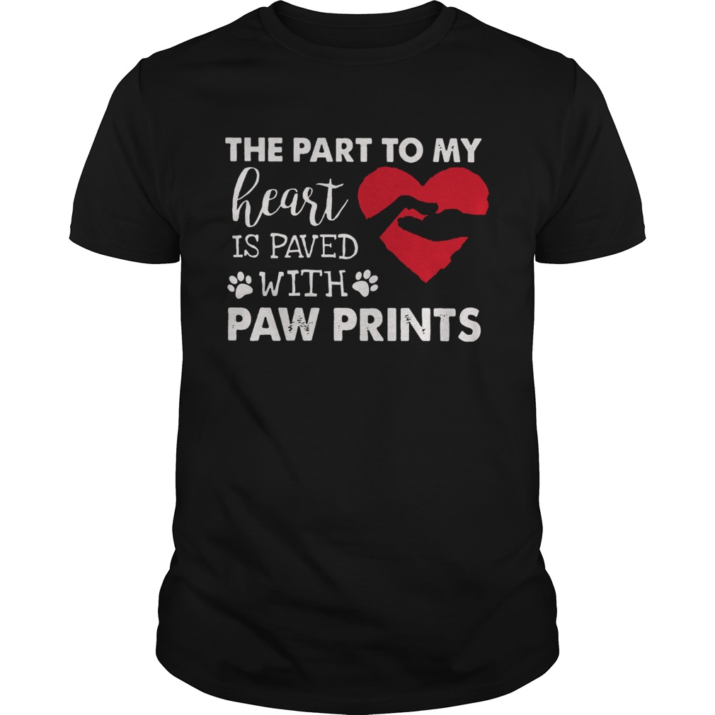 The Part To My Heart Is Paved With Paw Prints  Unisex
